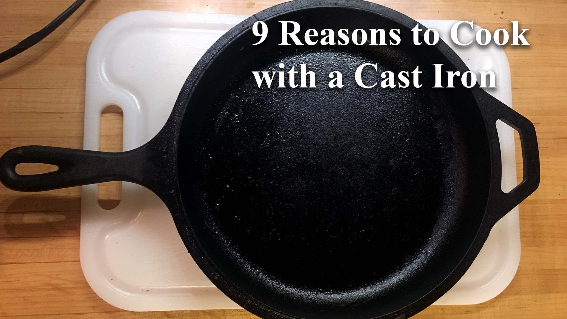 9 Reasons to Cook with a Cast Iron and Why You Should Too