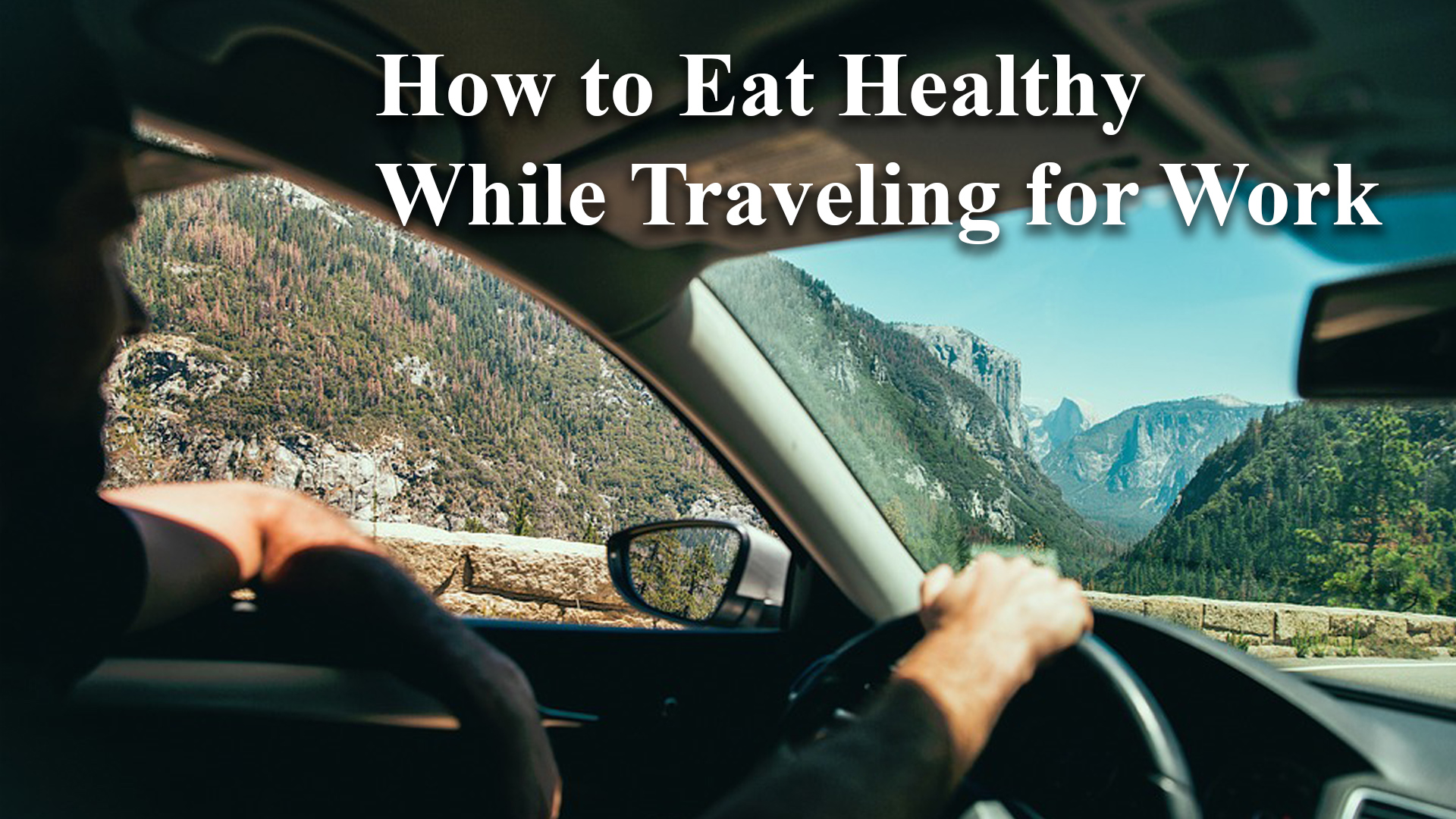 How to Eat Healthy While Traveling For Work or Business